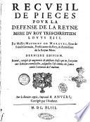 Recueil de pieces pour la defense de la Reyne mere du Roy tres chrestien Louys 13. Par messire Matthieu de Morgues, sieur de Sainct Germain, ..