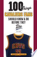 100 Things Cavaliers Fans Should Know   Do Before They Die