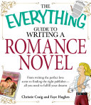 The Everything Guide To Writing A Romance Novel book