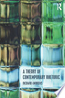 A theory of contemporary rhetoric [electronic resource] / edited by Richard Andrews.