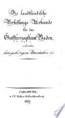 Die landständische Verfassungs-Urkunde für das Großherzogthum Baden (dd. Karslruhe 16. April 1819) nebst den dazu gehörigen Actenstücken etc
