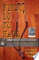 First, Do No Harm : when a son digs too deep into his...