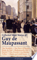 Collected Short Stories of Guy de Maupassant  The Necklace   The Piece of String   Boule de Suif   Mademoiselle Fifi   Pierrot   Two Friends   La Maison Tellier   Ghosts and much more