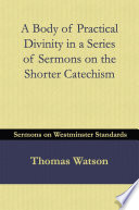 A Body of Practical Divinity in a Series of Sermons on the Shorter Catechism