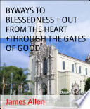 Byways To Blessedness Out From The Heart Through The Gates Of Good