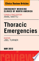 Thoracic Emergencies  An Issue of Emergency Medicine Clinics