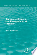 Corporate Crime in the Pharmaceutical Industry  Routledge Revivals