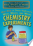 Many More of Janice VanCleave   s Wild  Wacky  and Weird Chemistry Experiments