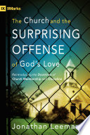 The Church And The Surprising Offense Of God S Love Foreword By Mark Dever
