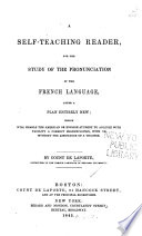 A Self teaching Reader  for the Study of the Pronunciation of the French Language