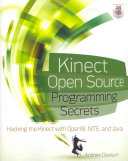 Kinect Open Source Programming Secrets : Hacking the Kinect with OpenNI, NITE, and Java