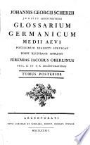 """""""Johannis Georgii Scherzii J. U. D. Et P. P. Argentoratensis"""" Glossarium Germanicum Medii Aevi Potissimum Dialecti Suevicae"""