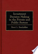 Investment Decision Making in the Private and Public Sectors