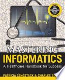Mastering Informatics  A Heatlhcare Handbook for Success