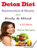 Detox Diet Rejuvenation   Beauty for Body   Mind   135 Best Detox Recipes