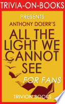 All the Light We Cannot See  A Novel by Anthony Doerr  Trivia On Books