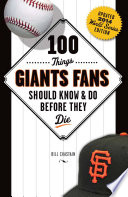 100 Things Giants Fans Should Know & Do Before They Die Game Or Two At Att Park