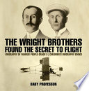 The Wright Brothers Found The Secret To Flight   Biography of Famous People Grade 3   Children s Biography Books