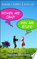 Women Are Crazy  Men Are Stupid : smarter, saner, and happier it's all very simple....