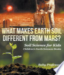 What Makes Earth Soil Different from Mars    Soil Science for Kids   Children s Earth Sciences Books
