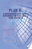 PLAN B  5 Differences That Make a Difference in your Small Home Business