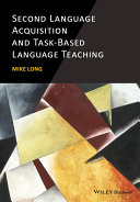 Second language acquisition and task-based language teaching / Mike Long.