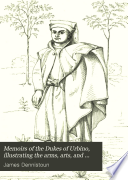 Memoirs of the Dukes of Urbino  illustrating the arms  arts  and literature of Italy  from 1440 to 1630