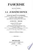Pasicrisie ou recueil g  n  ral de la jurisprudence des cours de France et de Belgique