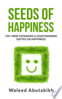 Seeds of Happiness  1001 Mind Expanding   Heartwarming Quotes on Happiness