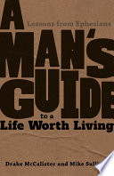 A Man s Guide to a Life Worth Living  Lessons from Ephesians