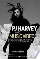 PJ Harvey and Music Video Performance