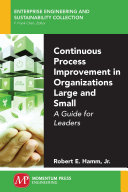 Continuous Process Improvement In Organizations Large And Small