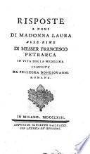 Risposte a nome di Madonna Laura  alle Rime di Messer Francesco Petrarca with the text of the Sonetti and Canzoni   in vita della medesima composte da Pellegra Bongiovanni