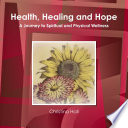 Health  Healing   Hope  A Journey to Spiritual and Physical Wellness