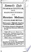 Samuelis Dale Pharmacologiæ ... supplementum: medicamenta officinalia simplicia priore libro omissa, complectens, etc. MS. notes
