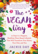 The Vegan Way : readers through a day-by-day approach to living...