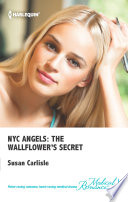 NYC Angels: The Wallflower's Secret : sacrifice for her sister, counsellor lucy...
