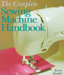The Complete Sewing Machine Handbook