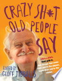 Crazy Sh t Old People Say