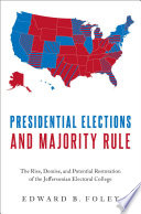 Presidential elections and majority rule : the rise, demise, and potential restoration of the Jeffersonian electoral college document cover