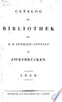 Catalogus der Bibliothek der Kl. bayr. Studien Anstalt in Zweybrücken