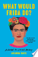 What Would Frida Do  Book PDF