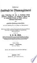 Vollstandiges Handbuch der Blumen gartnerei oder Genaue Beschreibung fast aller in Deutschland bekannt gewordenen Zierpflanzen mit Einschluss der Palmen und der vorzuglichsten Strauche und Baume welche zu Lustanlagen benutzt werden