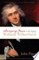 Amazing Grace in the Life of William Wilberforce  Foreword by Jonathan Aitken
