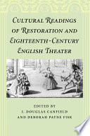 Cultural Readings of Restoration and Eighteenth Century English Theater