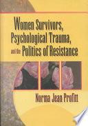 Women Survivors  Psychological Trauma  and the Politics of Resistance Book PDF