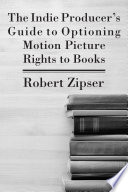 The Indie Producer s Guide to Optioning Motion Picture Rights to Books