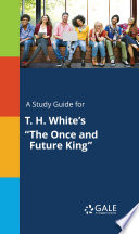 A study guide for T  H  White s  The Once and Future King