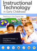 Instructional Technology in Early Childhood: Teaching in the Digital Age