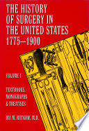 The History of Surgery in the United States, 1775-1900: Textbooks, monographs, and treaties